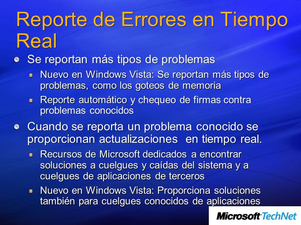Reporte de Errores en Tiempo Real Se reportan más tipos de problemas Nuevo en Windows Vista: Se reportan más tipos de problemas, como los goteos de me