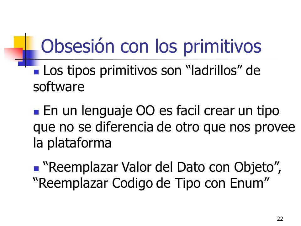 22 Obsesión con los primitivos Los tipos primitivos son ladrillos de software En un lenguaje OO es facil crear un tipo que no se diferencia de otro qu