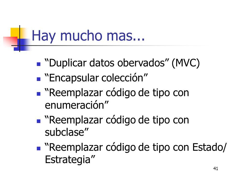 41 Hay mucho mas... Duplicar datos obervados (MVC) Encapsular colección Reemplazar código de tipo con enumeración Reemplazar código de tipo con subcla