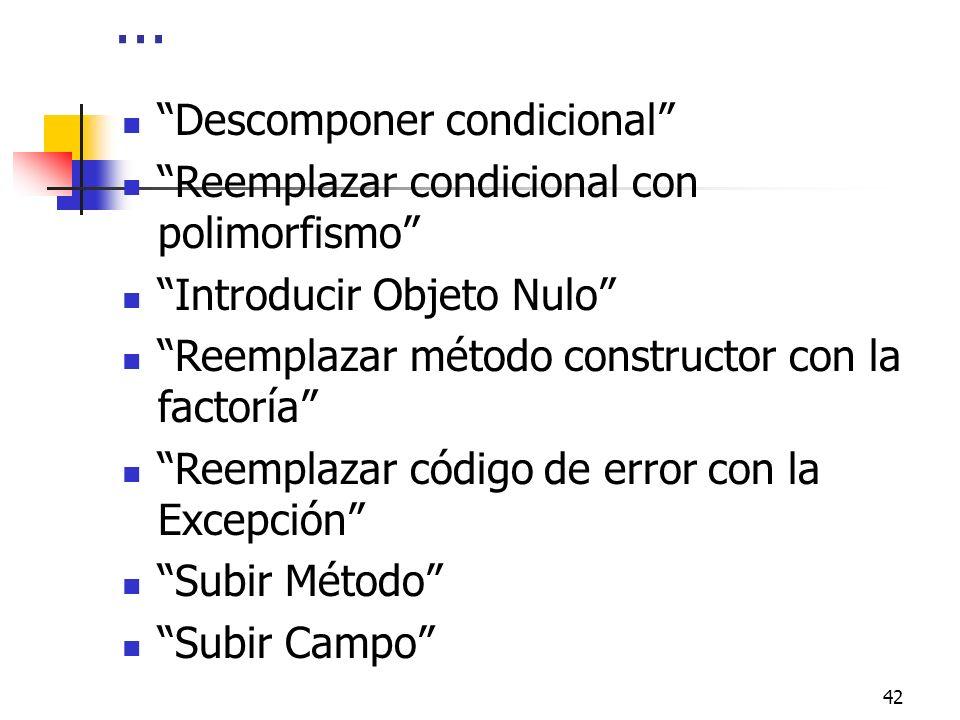42... Descomponer condicional Reemplazar condicional con polimorfismo Introducir Objeto Nulo Reemplazar método constructor con la factoría Reemplazar