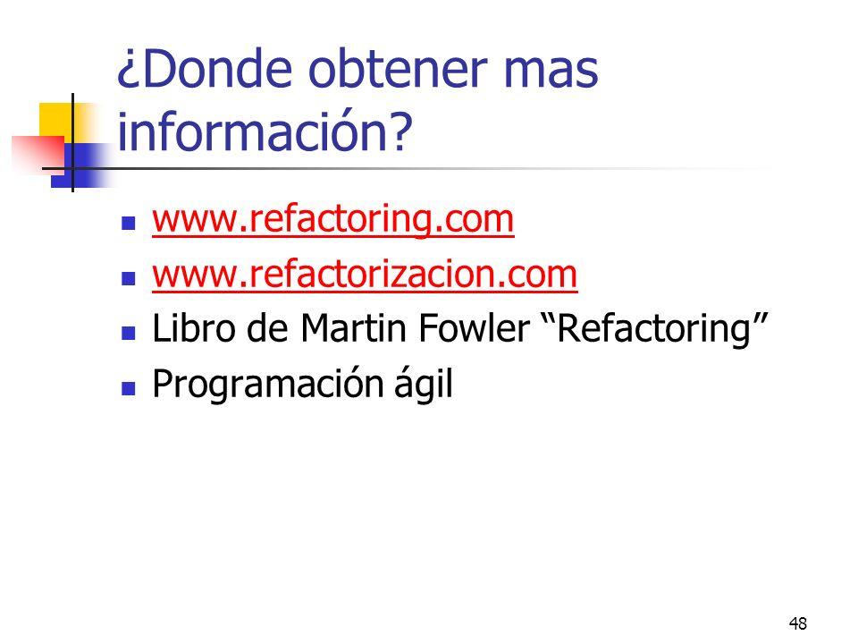 48 ¿Donde obtener mas información? www.refactoring.com www.refactorizacion.com Libro de Martin Fowler Refactoring Programación ágil