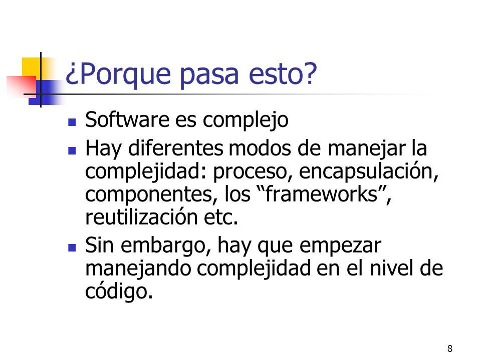 8 ¿Porque pasa esto? Software es complejo Hay diferentes modos de manejar la complejidad: proceso, encapsulación, componentes, los frameworks, reutili