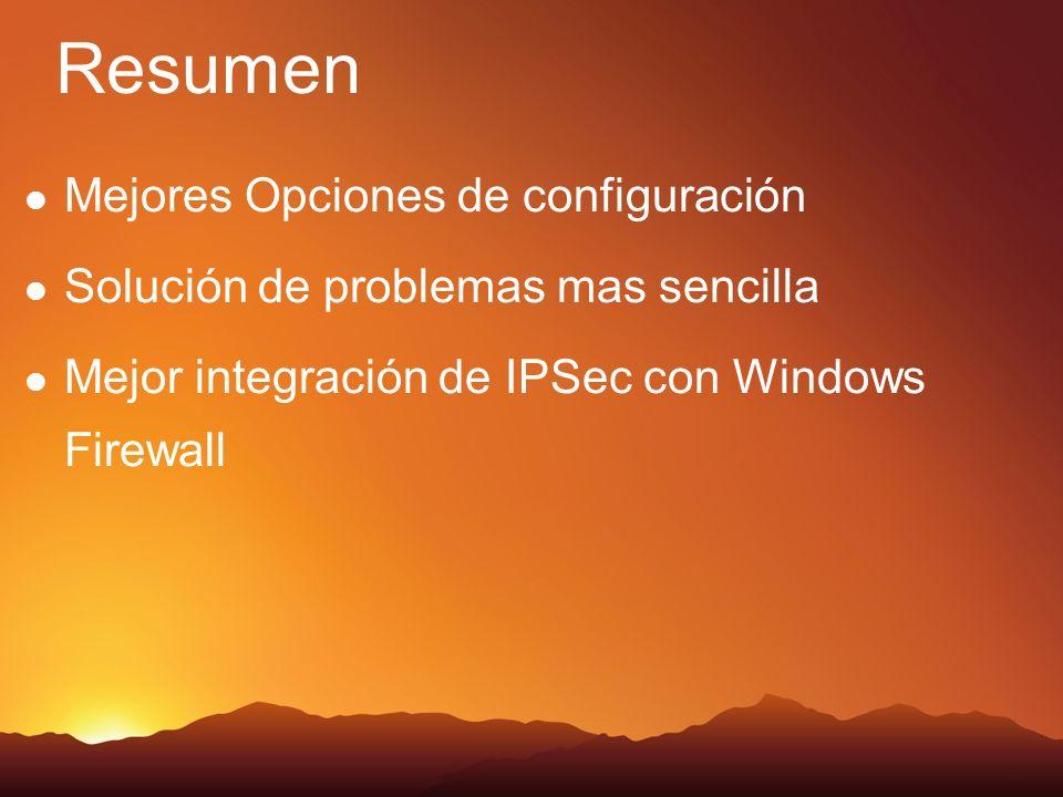 Resumen Mejores Opciones de configuración Solución de problemas mas sencilla Mejor integración de IPSec con Windows Firewall