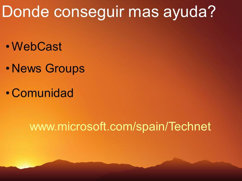 WebCast News Groups Comunidad Donde conseguir mas ayuda? www.microsoft.com/spain/Technet
