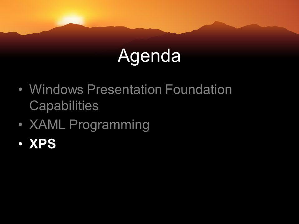 Agenda Windows Presentation Foundation Capabilities XAML Programming XPS