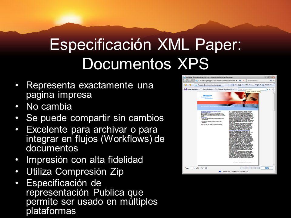 Especificación XML Paper: Documentos XPS Representa exactamente una pagina impresa No cambia Se puede compartir sin cambios Excelente para archivar o para integrar en flujos (Workflows) de documentos Impresión con alta fidelidad Utiliza Compresión Zip Especificación de representación Publica que permite ser usado en múltiples plataformas