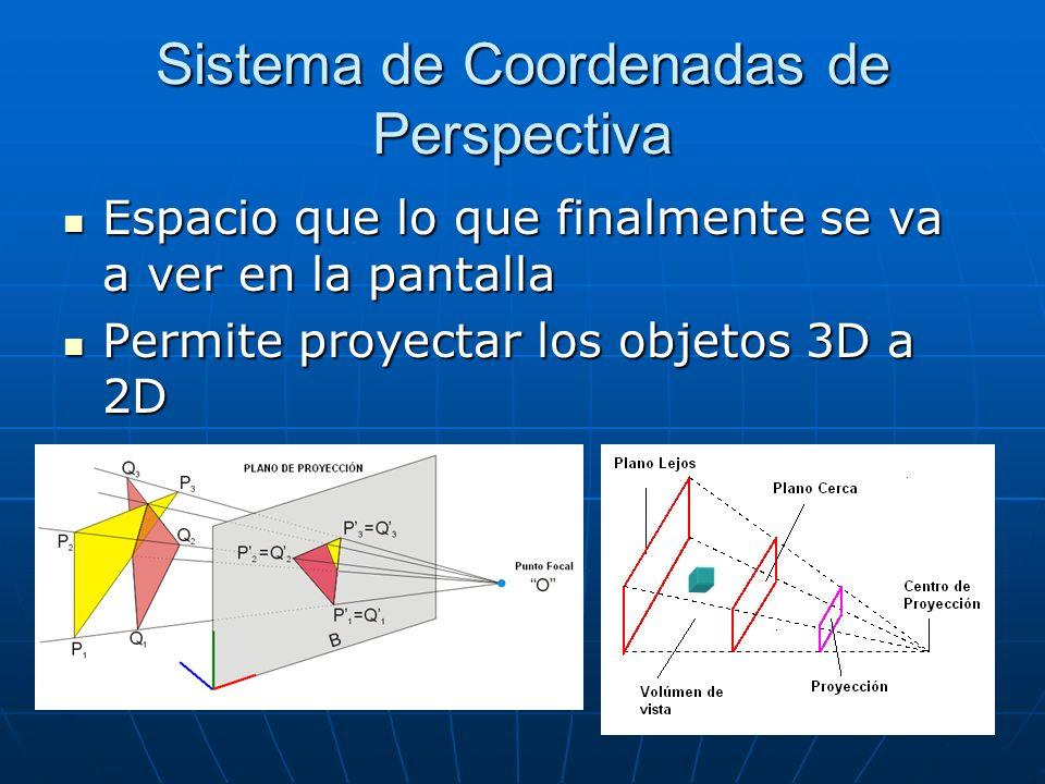 Sistema de Coordenadas de Perspectiva Espacio que lo que finalmente se va a ver en la pantalla Espacio que lo que finalmente se va a ver en la pantall