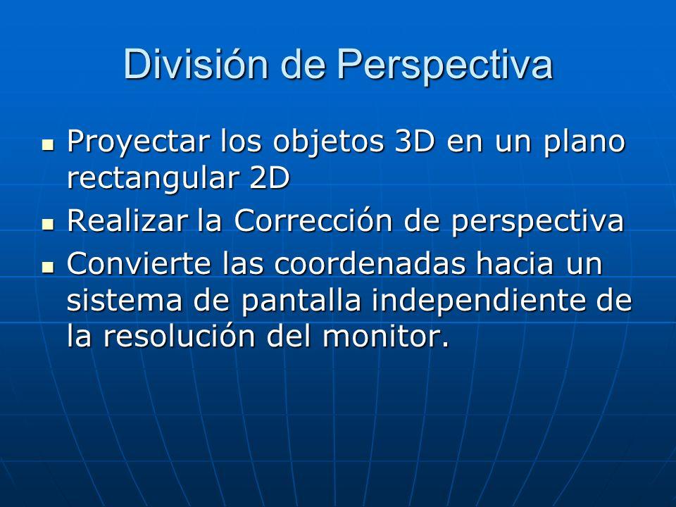 División de Perspectiva Proyectar los objetos 3D en un plano rectangular 2D Proyectar los objetos 3D en un plano rectangular 2D Realizar la Corrección
