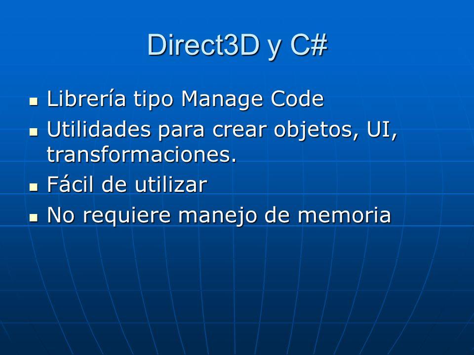 Direct3D y C# Librería tipo Manage Code Librería tipo Manage Code Utilidades para crear objetos, UI, transformaciones. Utilidades para crear objetos,