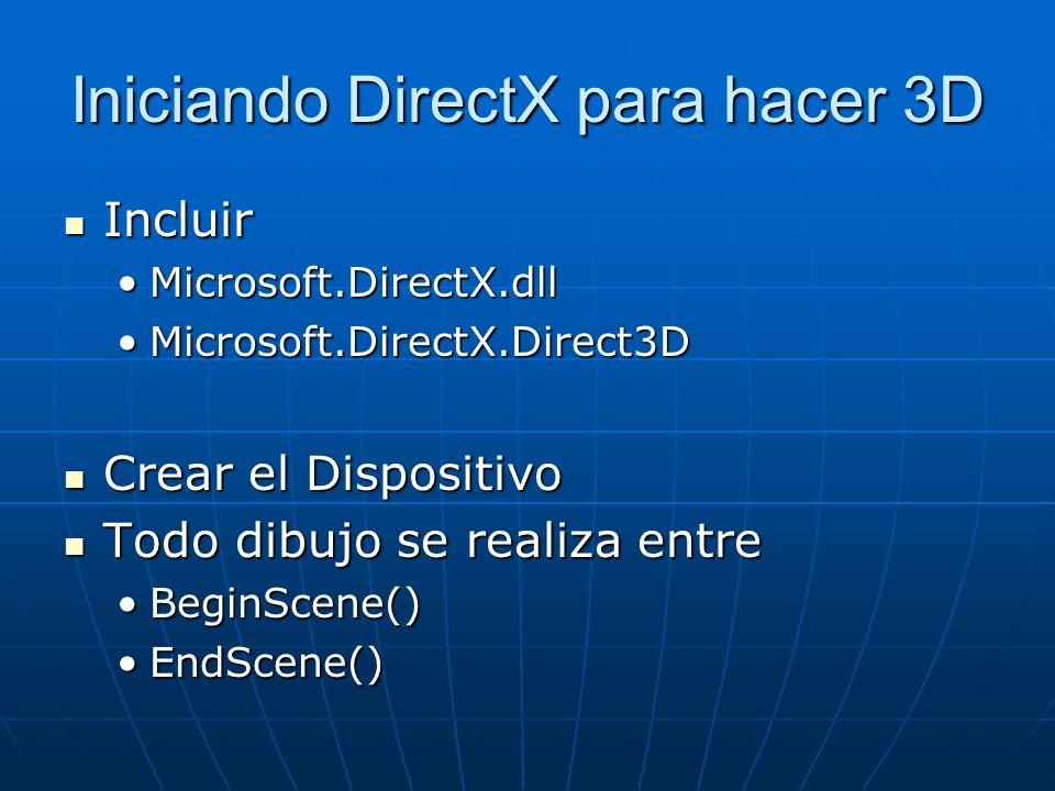 Iniciando DirectX para hacer 3D Incluir Incluir Microsoft.DirectX.dllMicrosoft.DirectX.dll Microsoft.DirectX.Direct3DMicrosoft.DirectX.Direct3D Crear