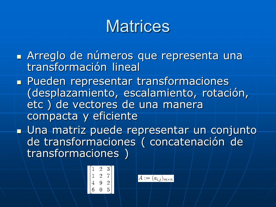Matrices Arreglo de números que representa una transformación lineal Arreglo de números que representa una transformación lineal Pueden representar tr