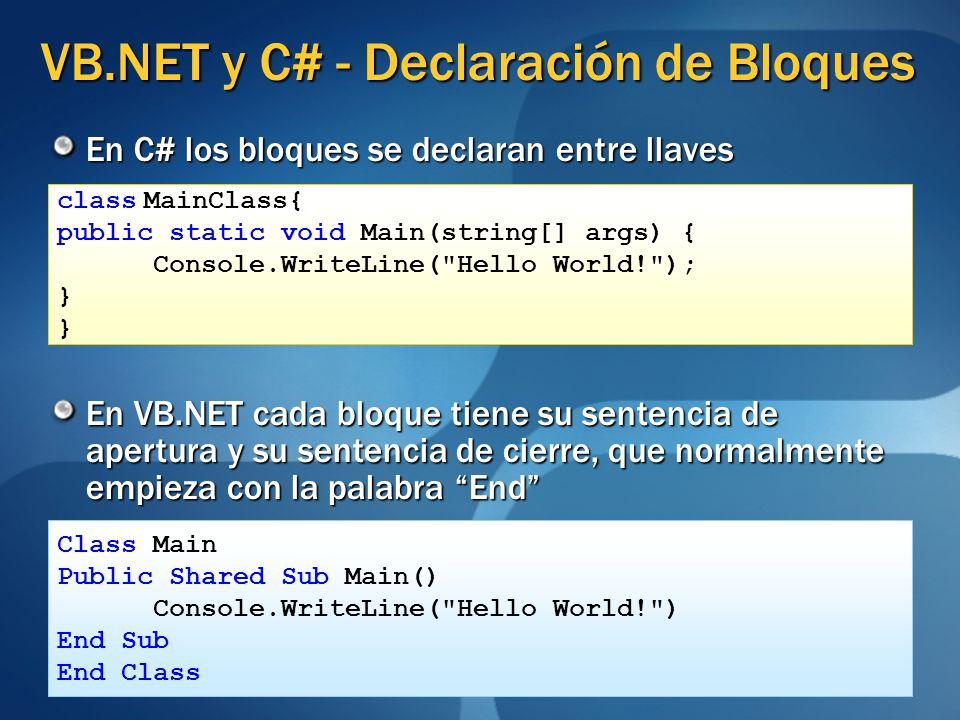 VB.NET y C# - Declaración de Bloques En C# los bloques se declaran entre llaves En VB.NET cada bloque tiene su sentencia de apertura y su sentencia de
