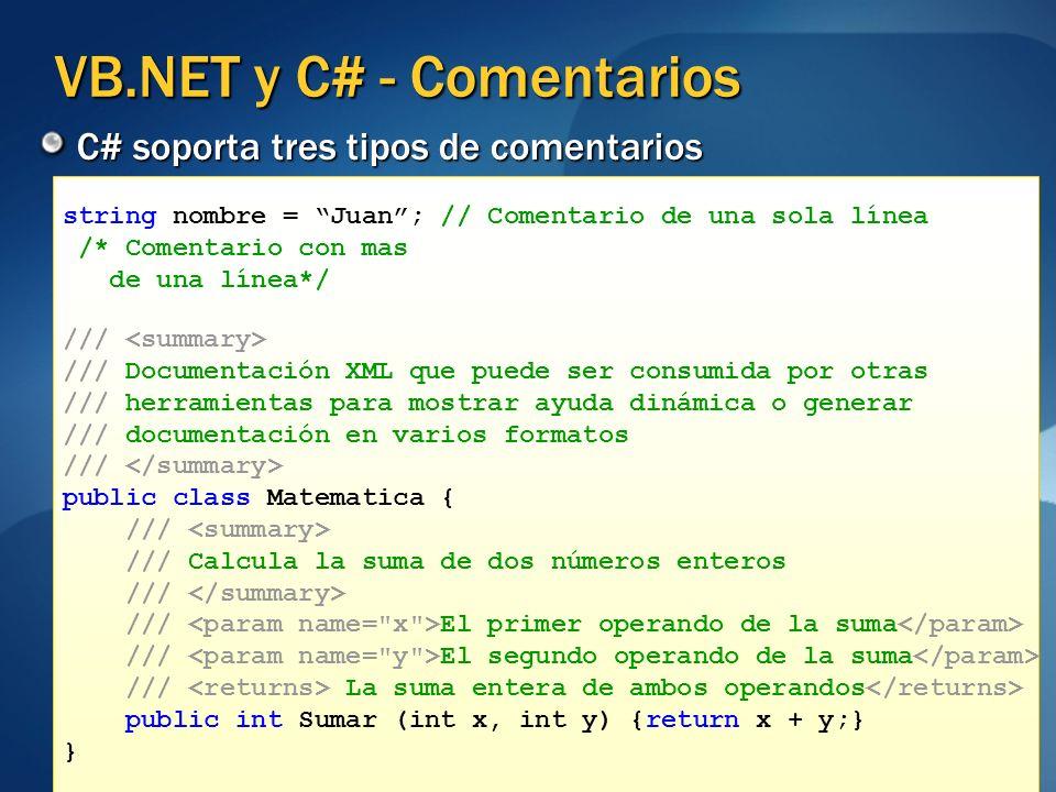 VB.NET y C# - Comentarios C# soporta tres tipos de comentarios string nombre = Juan; // Comentario de una sola línea /* Comentario con mas de una líne