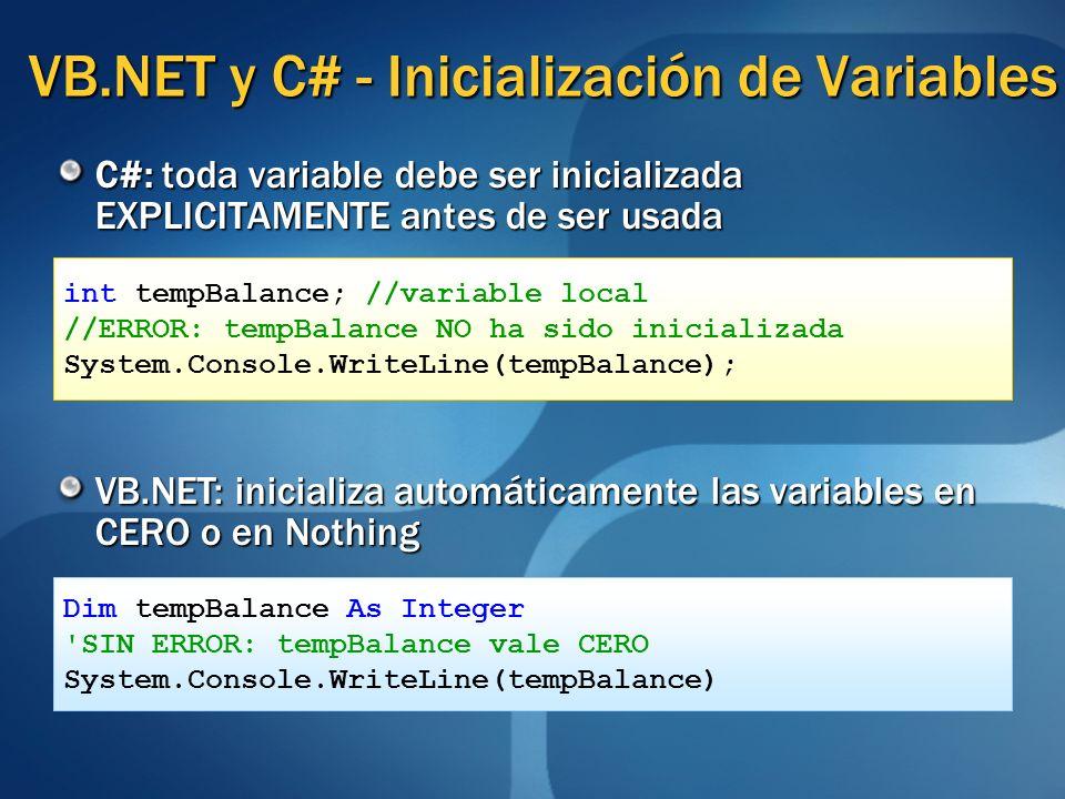VB.NET y C# - Inicialización de Variables C#: toda variable debe ser inicializada EXPLICITAMENTE antes de ser usada VB.NET: inicializa automáticamente