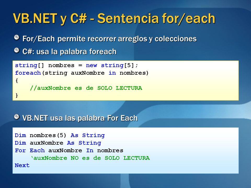 VB.NET y C# - Sentencia for/each C#: usa la palabra foreach VB.NET usa las palabra For Each string[] nombres = new string[5]; foreach(string auxNombre