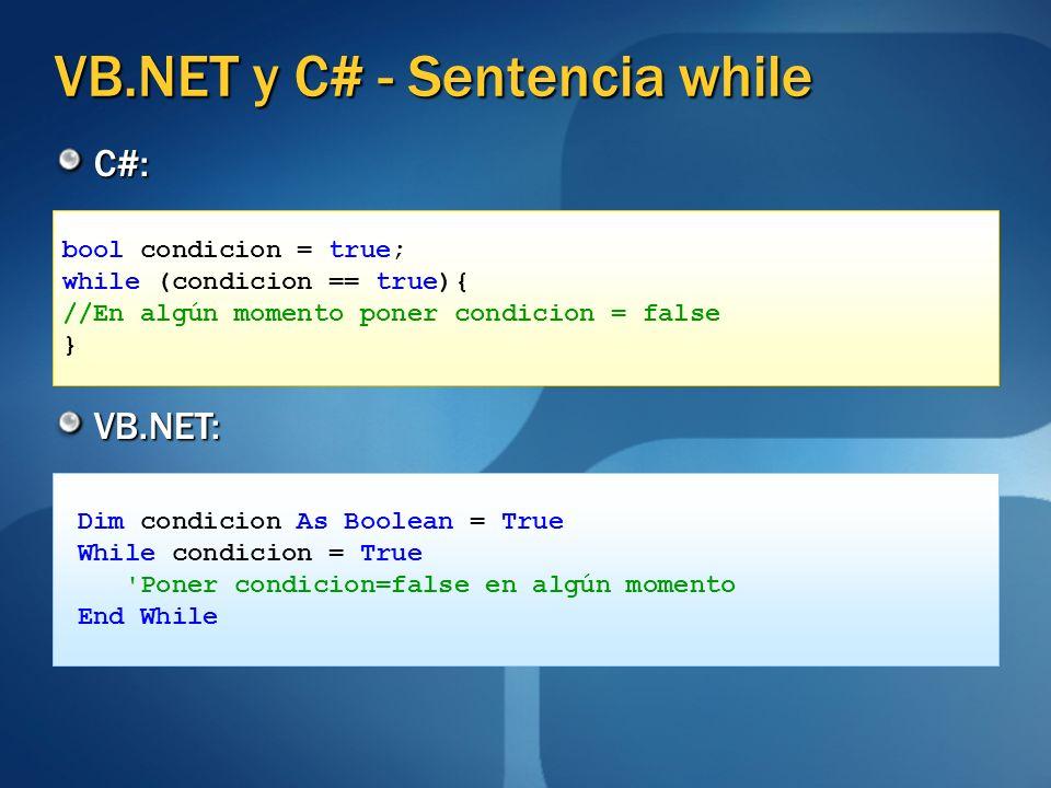 VB.NET y C# - Sentencia while C#: VB.NET: bool condicion = true; while (condicion == true){ //En algún momento poner condicion = false } Dim condicion
