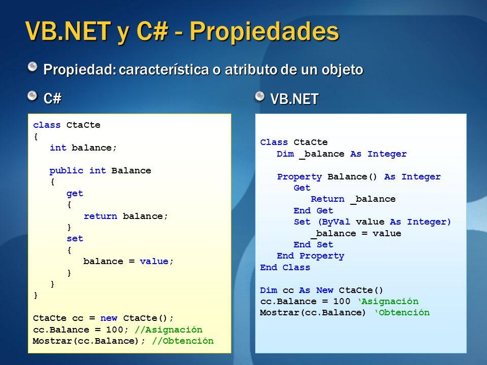 VB.NET y C# - Propiedades Propiedad: característica o atributo de un objeto C# VB.NET class CtaCte { int balance; public int Balance { get { return ba