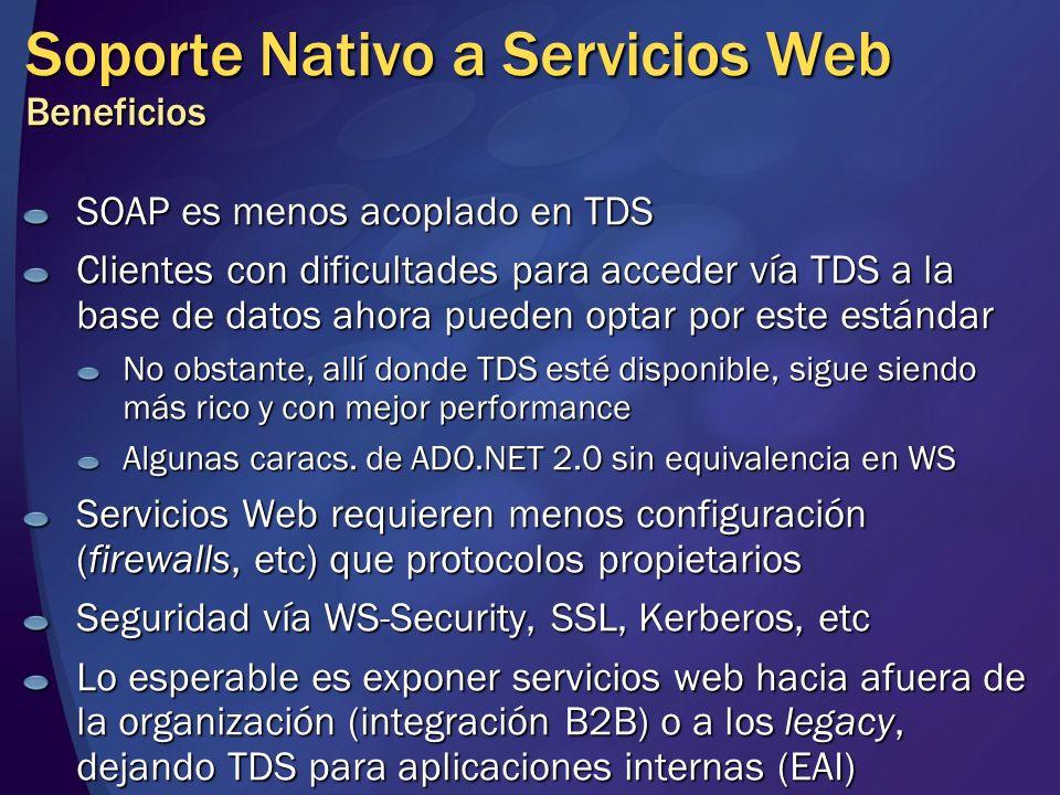 Soporte Nativo a Servicios Web Beneficios SOAP es menos acoplado en TDS Clientes con dificultades para acceder vía TDS a la base de datos ahora pueden
