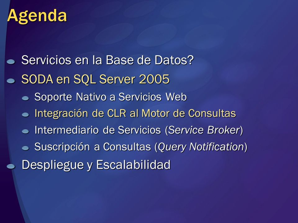 Agenda Servicios en la Base de Datos? SODA en SQL Server 2005 Soporte Nativo a Servicios Web Integración de CLR al Motor de Consultas Intermediario de