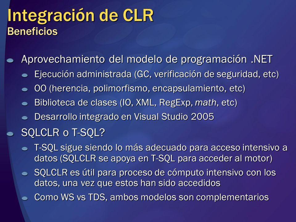 Integración de CLR Beneficios Aprovechamiento del modelo de programación.NET Ejecución administrada (GC, verificación de seguridad, etc) OO (herencia,