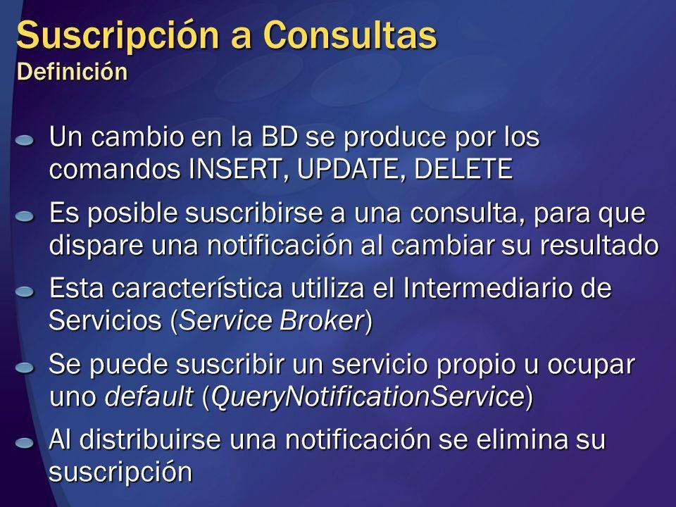 Suscripción a Consultas Definición Un cambio en la BD se produce por los comandos INSERT, UPDATE, DELETE Es posible suscribirse a una consulta, para q