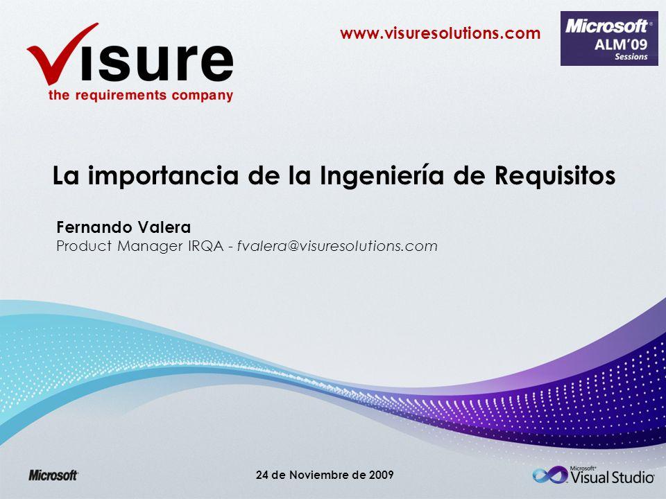 www.visuresolutions.com La importancia de la Ingeniería de Requisitos Fernando Valera Product Manager IRQA - fvalera@visuresolutions.com 24 de Noviemb