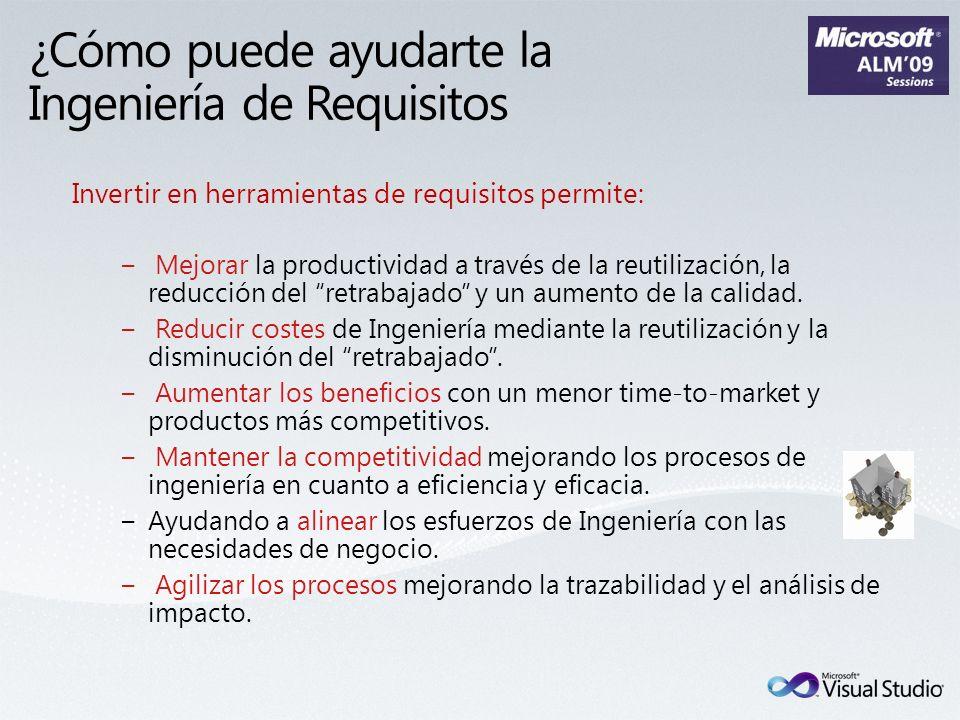 ¿Cómo puede ayudarte la Ingeniería de Requisitos Invertir en herramientas de requisitos permite: Mejorar la productividad a través de la reutilización