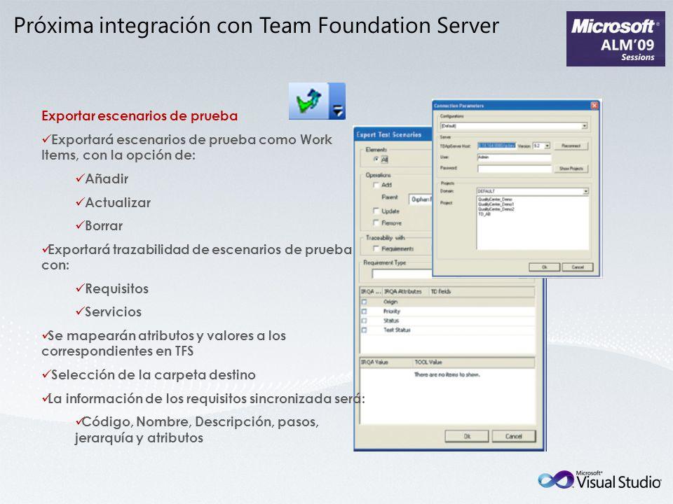 Próxima integración con Team Foundation Server Exportar escenarios de prueba Exportará escenarios de prueba como Work Items, con la opción de: Añadir