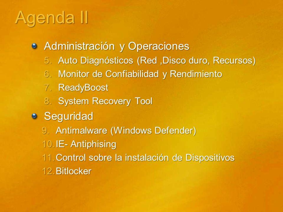 Agenda II Administración y Operaciones 5.Auto Diagnósticos (Red,Disco duro, Recursos) 6.Monitor de Confiabilidad y Rendimiento 7.ReadyBoost 8.System R