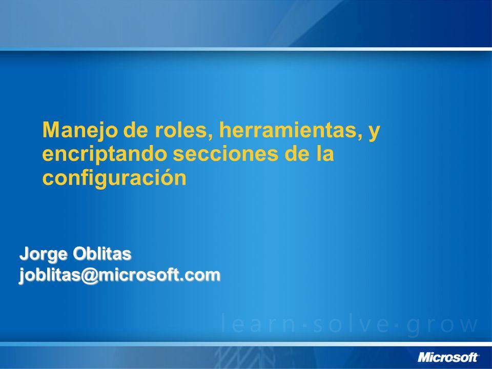 Manejo de roles, herramientas, y encriptando secciones de la configuración Jorge Oblitas joblitas@microsoft.com