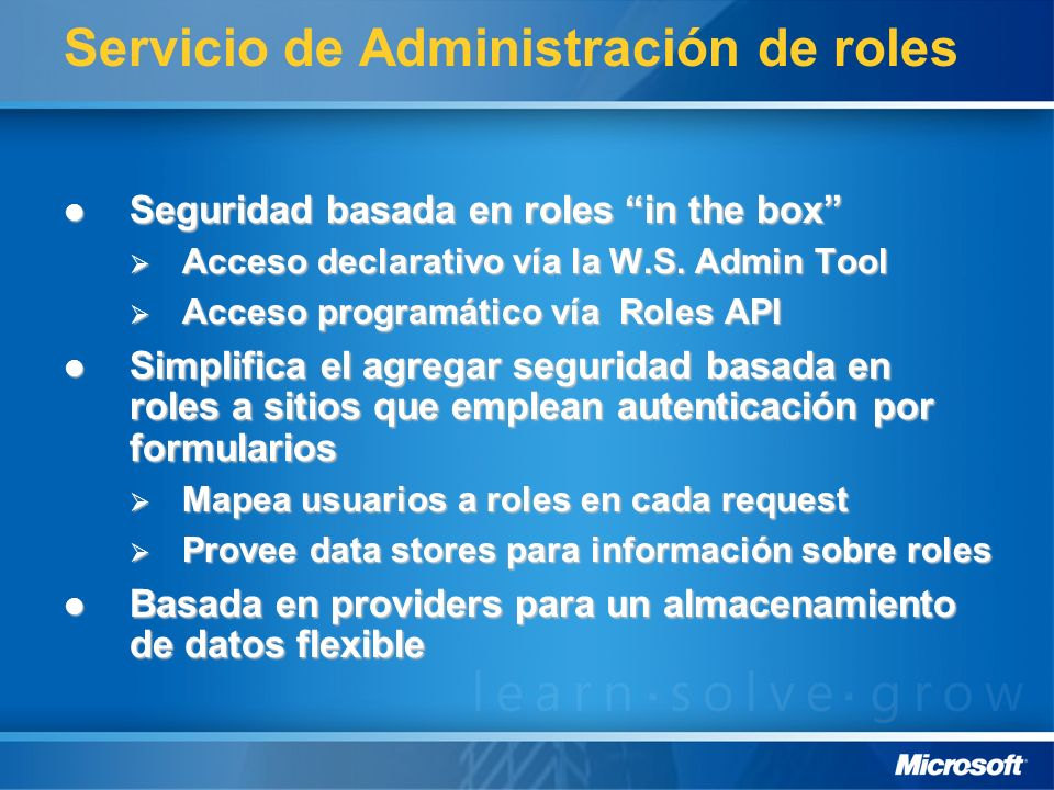 Servicio de Administración de roles Seguridad basada en roles in the box Seguridad basada en roles in the box Acceso declarativo vía la W.S.