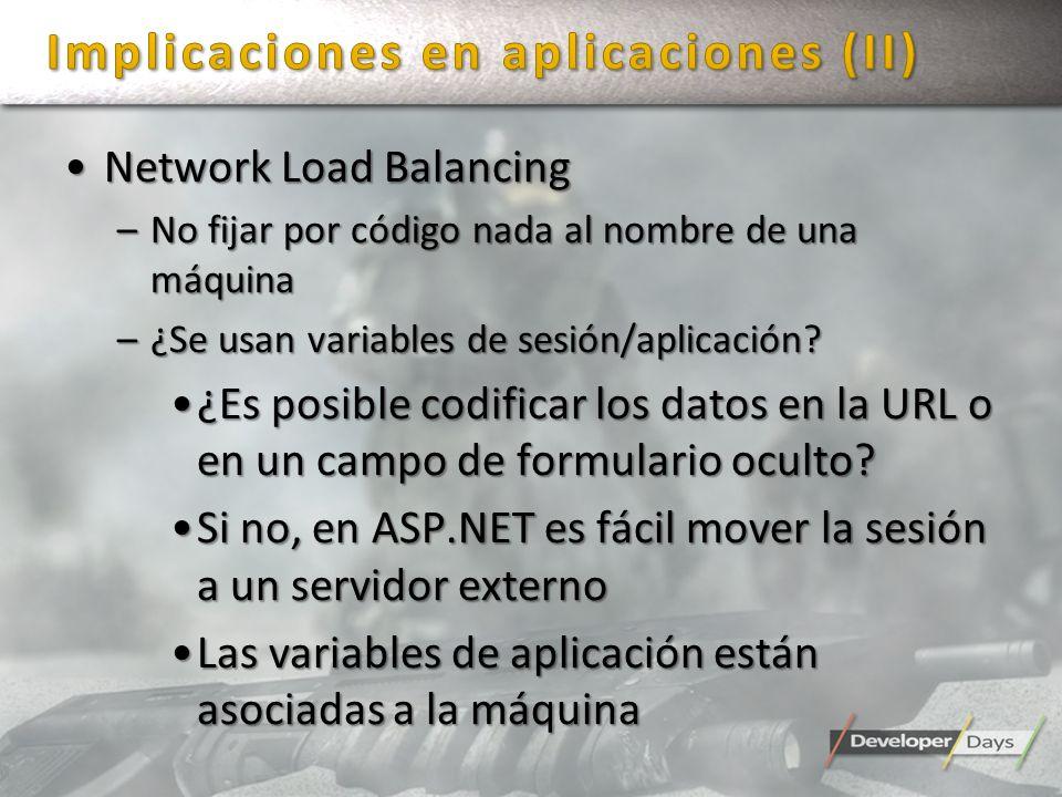 Network Load BalancingNetwork Load Balancing –No fijar por código nada al nombre de una máquina –¿Se usan variables de sesión/aplicación? ¿Es posible