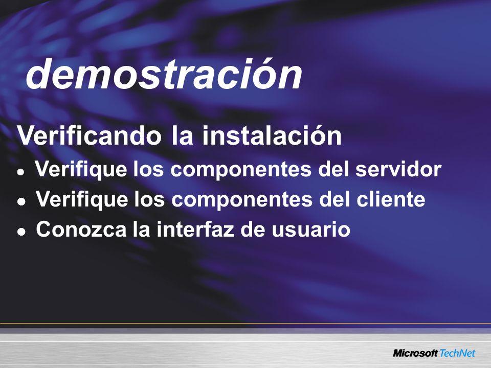 Demo Verificando la instalación Verifique los componentes del servidor Verifique los componentes del cliente Conozca la interfaz de usuario demostración