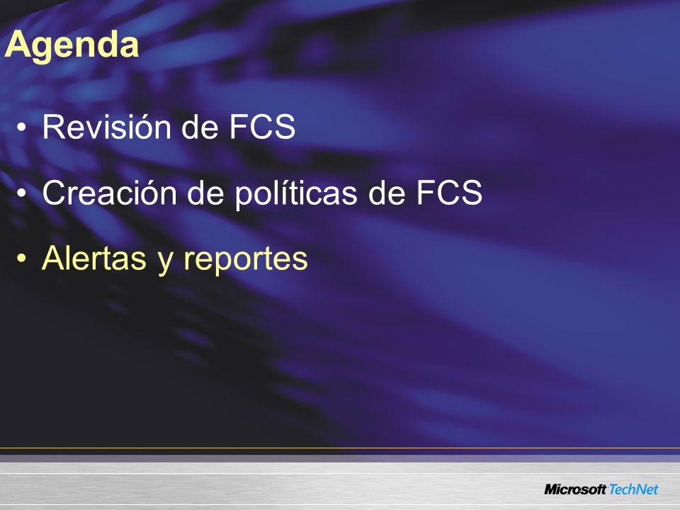 Revisión de FCS Creación de políticas de FCS Alertas y reportes Agenda