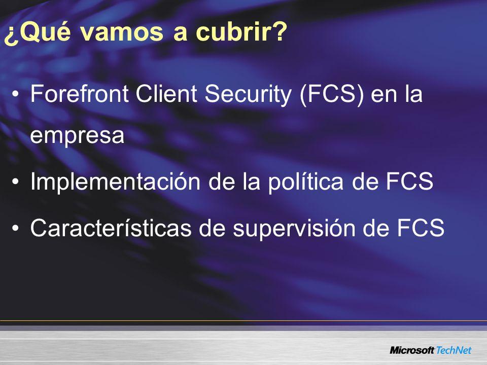 Aplique políticas de FCS a unidades de la organización Configure niveles de alerta apropiados Use reportes para mantenerse por encima de las amenazas Resumen de Sesión