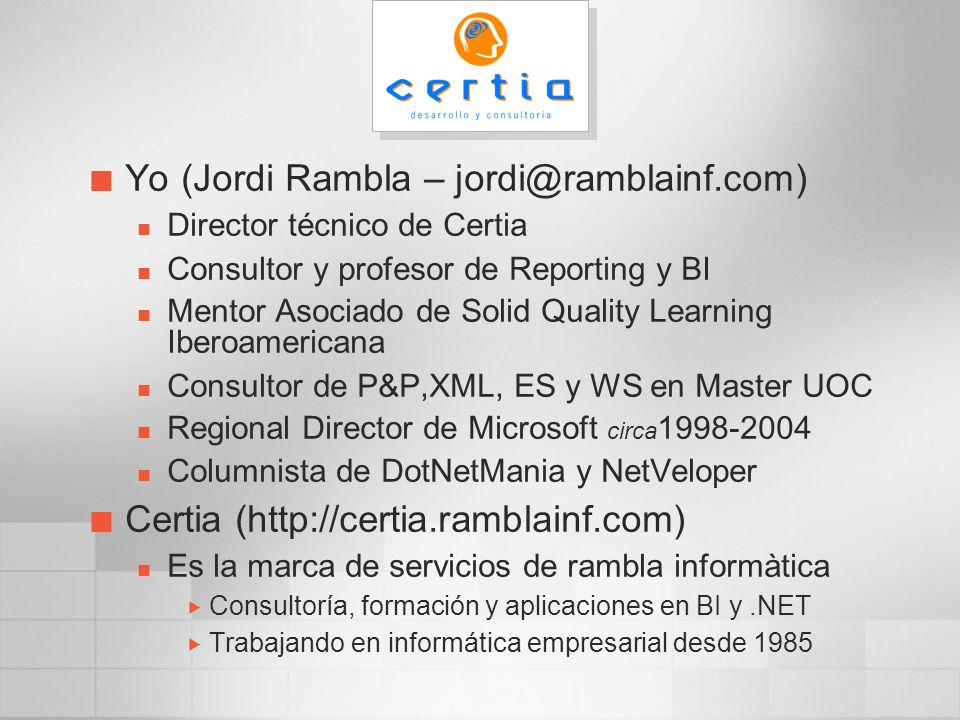 Trabajos relacionados: SQL Server 2000 Reporting Services Comparativa con los productos de Crystal Decisions (BO) Curso para empresa (diseño y administración) Proyecto con RS para MCS Próximas ediciones del curso Marzo, en Barcelona