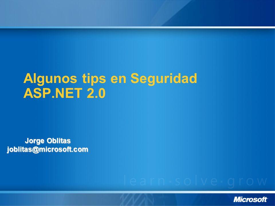 Algunos tips en Seguridad ASP.NET 2.0 Jorge Oblitas joblitas@microsoft.com