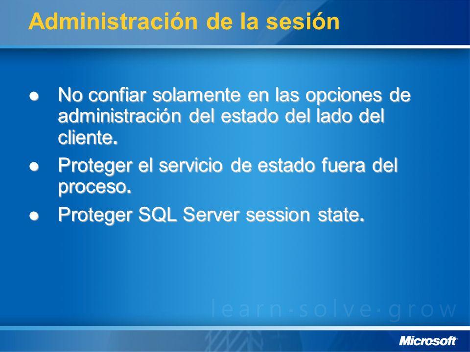 Administración de la sesión No confiar solamente en las opciones de administración del estado del lado del cliente. No confiar solamente en las opcion