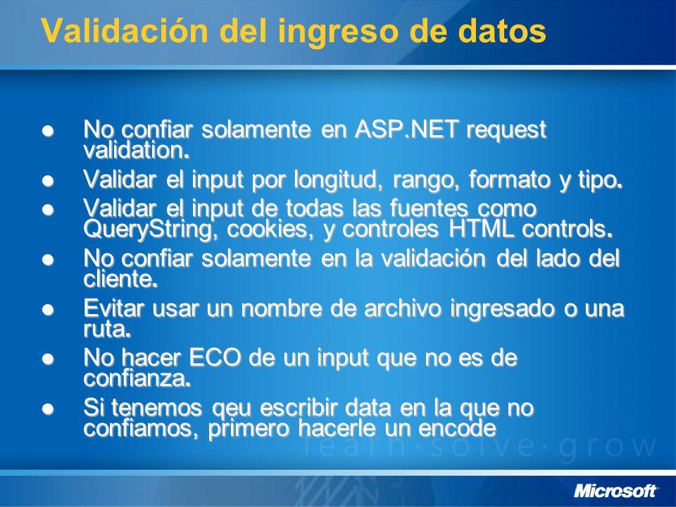 Validación del ingreso de datos No confiar solamente en ASP.NET request validation. No confiar solamente en ASP.NET request validation. Validar el inp