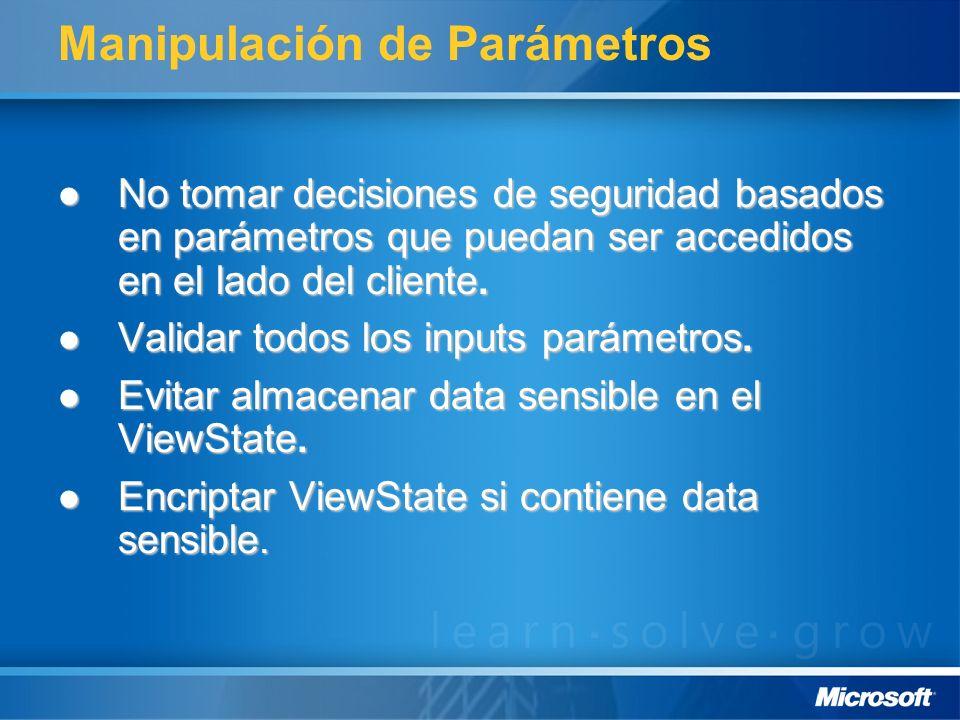 Manipulación de Parámetros No tomar decisiones de seguridad basados en parámetros que puedan ser accedidos en el lado del cliente. No tomar decisiones