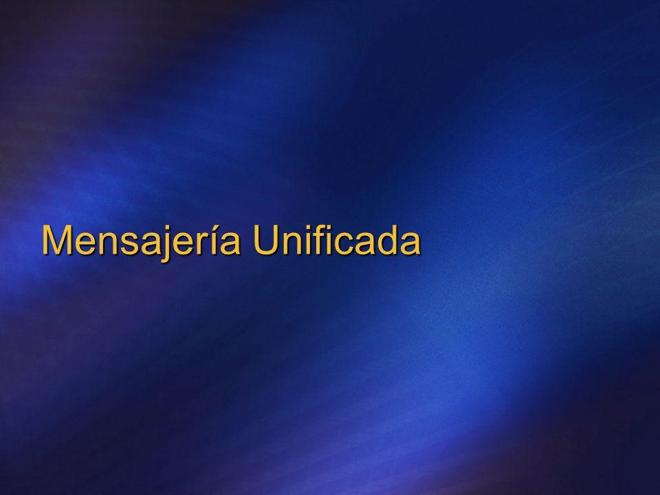 Mensajería Unificada en Exchange 2007 Acceso a tus buzones desde cualquier sitio Características para el usuario Responder a llamadas / buzón de voz: Soporte mejorado en Microsoft Outlook 2007 y Outlook Web Access Recepción de Fax Outlook Voice Access: Acceso al calendario a través de una llamada desde cualquier teléfono Asistente automático: Menú telefónico personalizado Características para el administrador Totalmente integrado con Exchange Todos los mensajes se almacenan en un solo buzón Una única Infraestructura de Directorio Punto único de administración