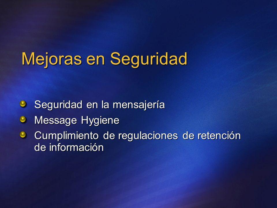 Mejoras en Seguridad Seguridad en la mensajería Message Hygiene Cumplimiento de regulaciones de retención de información