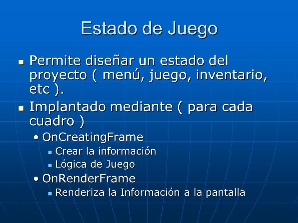 Estado de Juego Permite diseñar un estado del proyecto ( menú, juego, inventario, etc ). Permite diseñar un estado del proyecto ( menú, juego, inventa