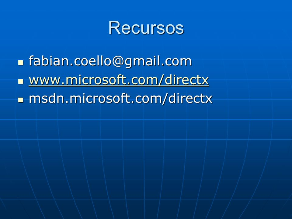 Recursos fabian.coello@gmail.com fabian.coello@gmail.com www.microsoft.com/directx www.microsoft.com/directx www.microsoft.com/directx msdn.microsoft.
