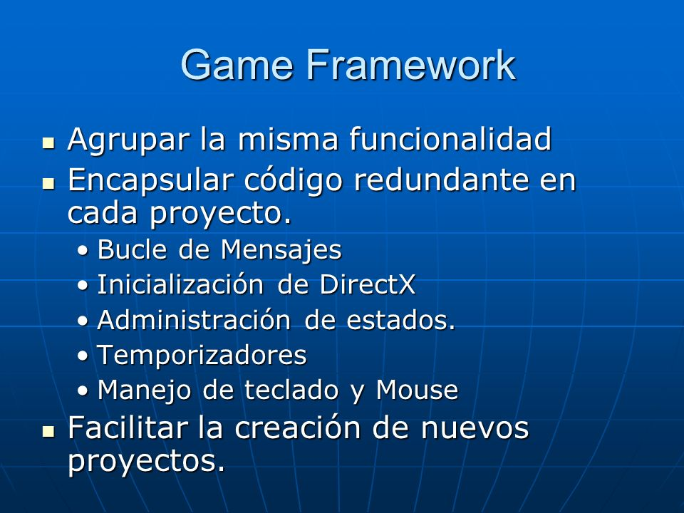 Game Framework Game Framework Agrupar la misma funcionalidad Agrupar la misma funcionalidad Encapsular código redundante en cada proyecto. Encapsular