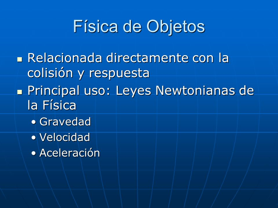 Física de Objetos Relacionada directamente con la colisión y respuesta Relacionada directamente con la colisión y respuesta Principal uso: Leyes Newto