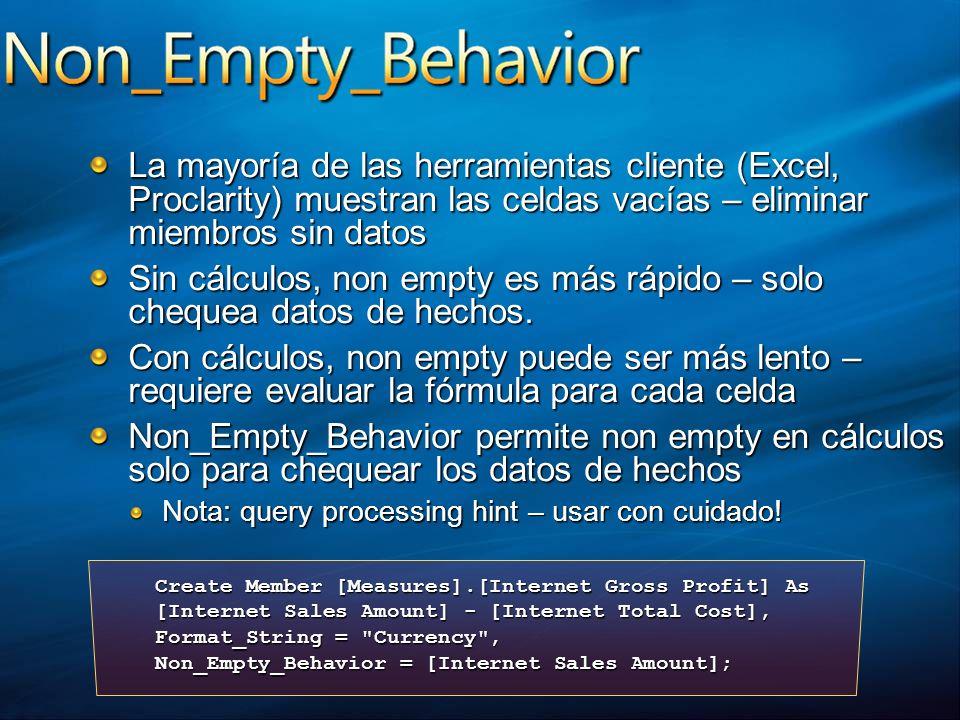 La mayoría de las herramientas cliente (Excel, Proclarity) muestran las celdas vacías – eliminar miembros sin datos Sin cálculos, non empty es más ráp