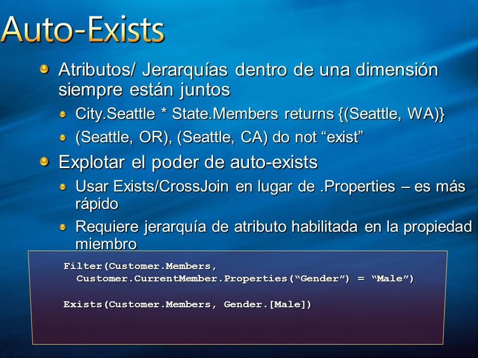 Atributos/ Jerarquías dentro de una dimensión siempre están juntos City.Seattle * State.Members returns {(Seattle, WA)} (Seattle, OR), (Seattle, CA) d