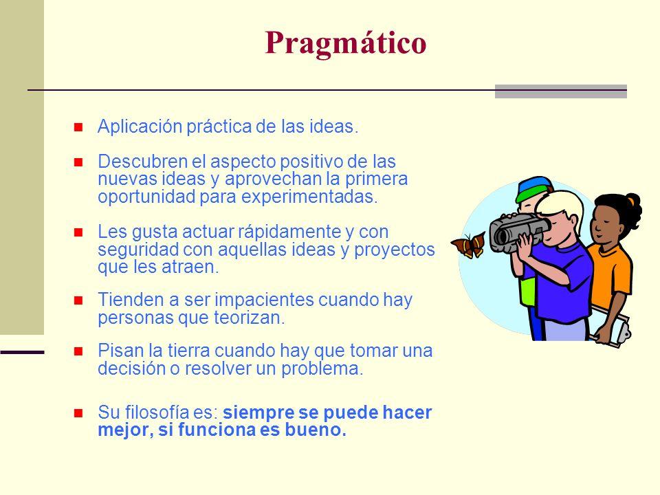 Pragmático Aplicación práctica de las ideas. Descubren el aspecto positivo de las nuevas ideas y aprovechan la primera oportunidad para experimentadas
