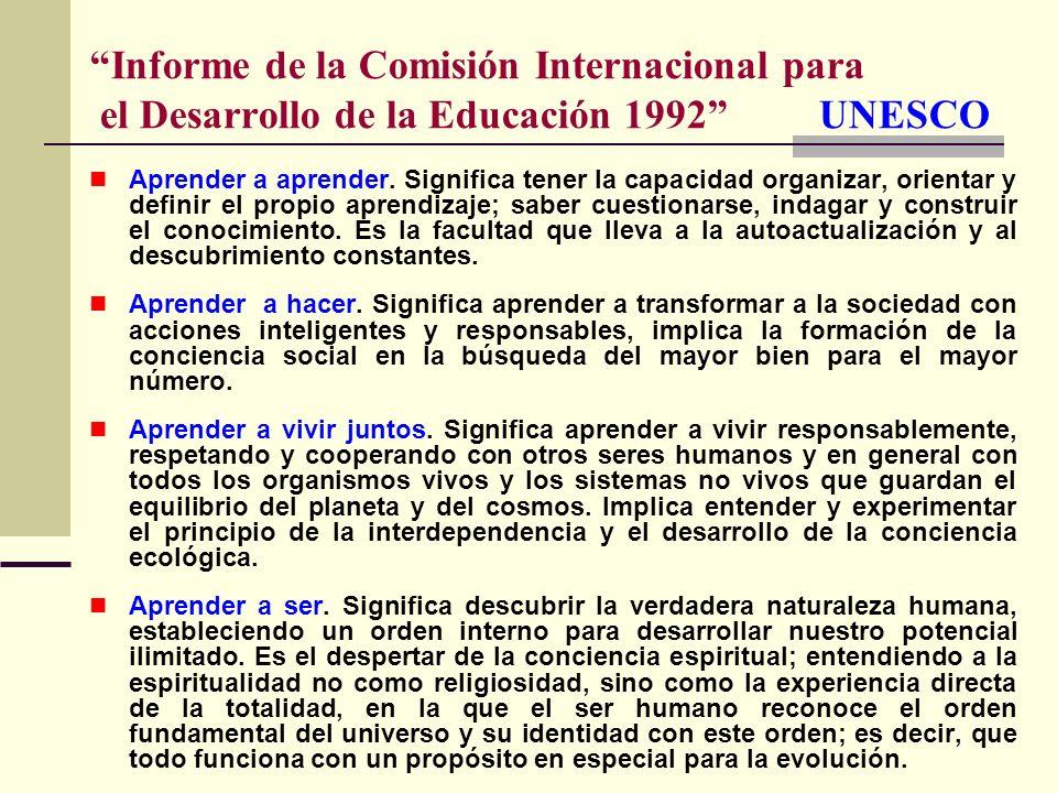 Informe de la Comisión Internacional para el Desarrollo de la Educación 1992 UNESCO Aprender a aprender. Significa tener la capacidad organizar, orien